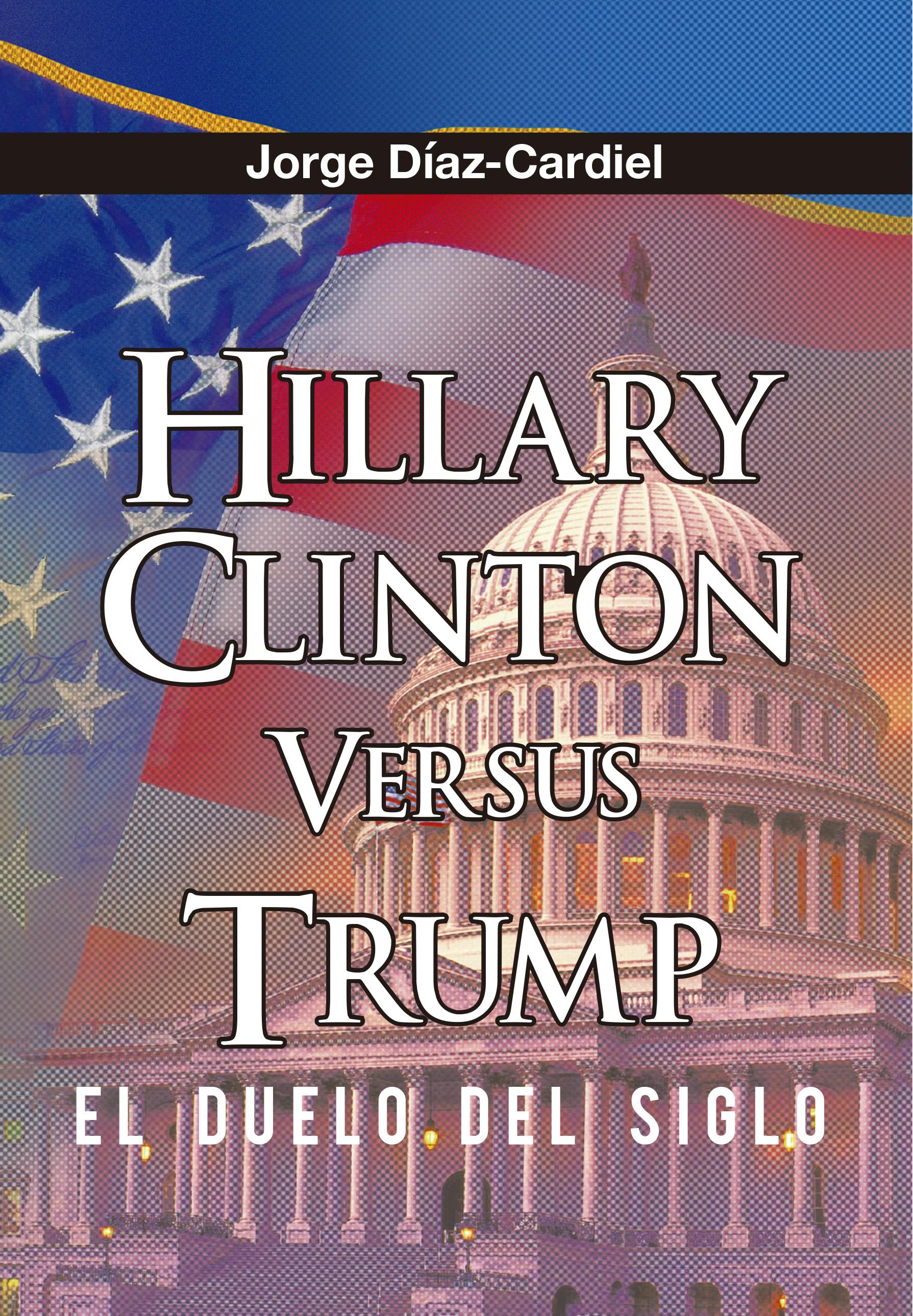 libro-hillary-clinton-vs-donald-trump-el-duelo-del-siglo-por-jorge-diaz-cardiel